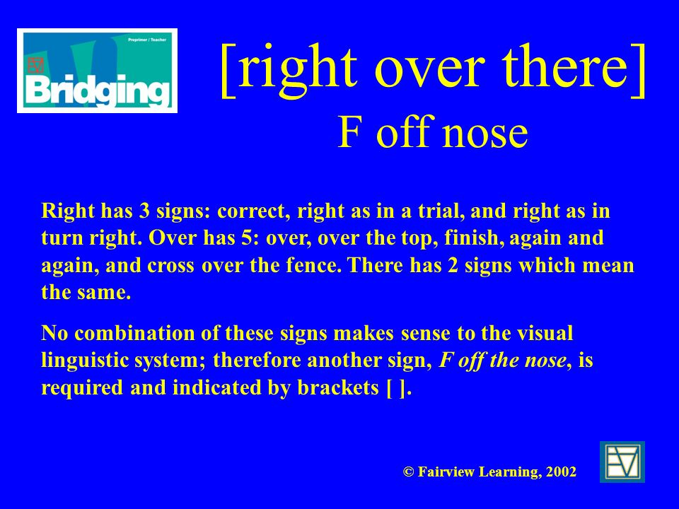 [right over there] F off nose